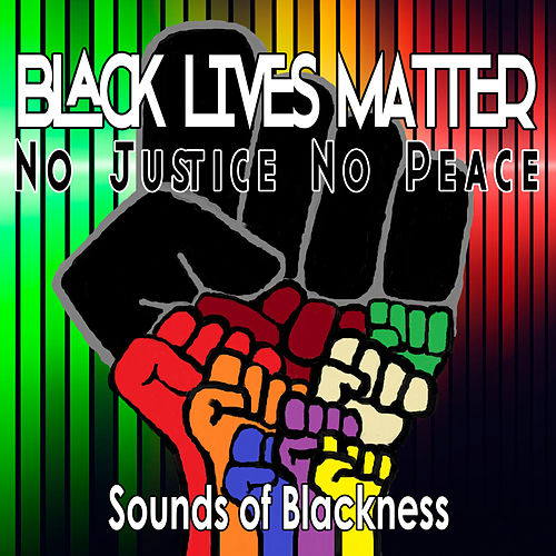 Black Lives Matter: No Justice No Peace - Single by Sounds of Blackness