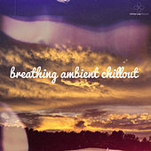 Breathing Ambient Chillout (Bonus Version) by Various Artists