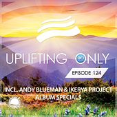 Uplifting Only Episode 124 (incl. Andy Blueman & Ikerya Project Album Specials) - EP by Various Artists