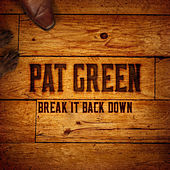 Break It Back Down by Pat Green
