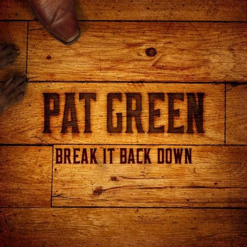 Break It Back Down by Pat Green