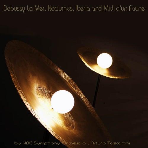 Debussy: La mer, Nocturnes, Iberia & Prélude à l'après-midi d'un faune by Arturo Toscanini