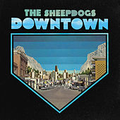 Downtown by The Sheepdogs