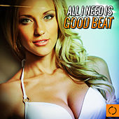 All I Need Is Good Beat by Various Artists
