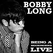 Being a Mockingbird (Live) by Bobby Long