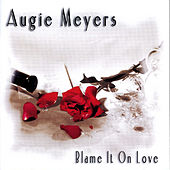 Blame It on Love by Augie Meyers