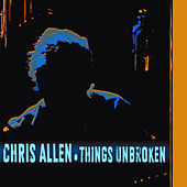 Things Unbroken by Chris Allen