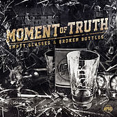 Empty Glasses & Broken Bottles by Moment Of Truth