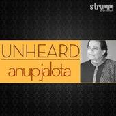 Unheard - Anup Jalota by Anup Jalota