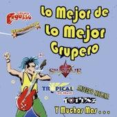 Lo Mejor de Lo Mejor Grupero by Various Artists