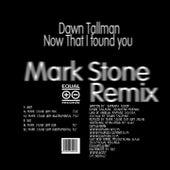 Now That I Found You (Mark Stone Remix) by Dawn Tallman