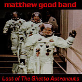 Last of the Ghetto Astronauts by Matthew Good Band