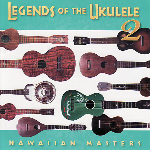 Legends of the Ukulele 2 : Hawaiian Masters by Various Artists