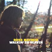 Walkin' To Heaven by Ross Mayhew