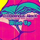 Wine up (feat. Cyborg Mad Works) by Delirious