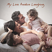 My Love Awakes Laughing by Various Artists