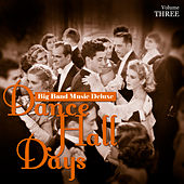 Big Band Music Deluxe: Dance Hall Days, Vol. 3 by Various Artists