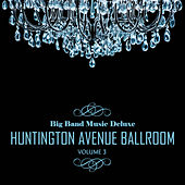 Big Band Music Deluxe: Huntington Avenue Ballroom, Vol. 3 by Various Artists