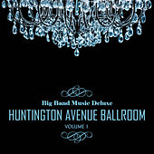 Big Band Music Deluxe: Huntington Avenue Ballroom, Vol. 1 by Various Artists
