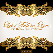Big Band Music Love Songs: Let's Fall in Love, Vol. 2 by Various Artists