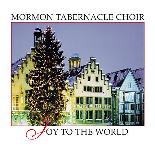 Joy To The World by The Mormon Tabernacle Choir