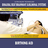 Birthing Aid: Combination of Subliminal & Learning While Sleeping Program (Positive Affirmations, Isochronic Tones & Binaural Beats) by Binaural Beat Brainwave Subliminal Systems