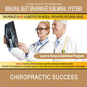 Chiropractic Success: Combination of Subliminal & Learning While Sleeping Program (Positive Affirmations, Isochronic Tones & Binaural Beats) by Binaural Beat Brainwave Subliminal Systems