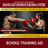 Boxing Training Aid: Combination of Subliminal & Learning While Sleeping Program (Positive Affirmations, Isochronic Tones & Binaural Beats) by Binaural Beat Brainwave Subliminal Systems