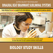 Biology Study Skills: Combination of Subliminal & Learning While Sleeping Program (Positive Affirmations, Isochronic Tones & Binaural Beats) by Binaural Beat Brainwave Subliminal Systems