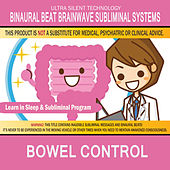 Bowel Control: Combination of Subliminal & Learning While Sleeping Program (Positive Affirmations, Isochronic Tones & Binaural Beats) by Binaural Beat Brainwave Subliminal Systems