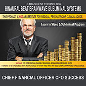 Chief Financial Officer CFO Success: Combination of Subliminal & Learning While Sleeping Program (Positive Affirmations, Isochronic Tones & Binaural Beats) by Binaural Beat Brainwave Subliminal Systems