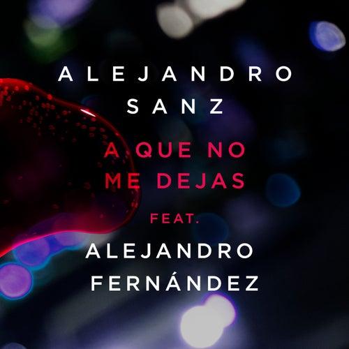 A Que No Me Dejas by Alejandro Sanz