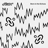 Born In The Echoes (Deluxe Edition) von The Chemical Brothers