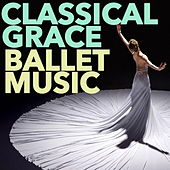 Classical Grace: Ballet Music by The Moscow Ballet Orchestra