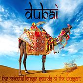 Dubai, the Oriental Lounge Sounds of the Dessert (Ethno Roots of Arabian and Asian Chill Out) by Various Artists