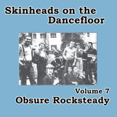 Skinheads on the Dancefloor, Vol. 7 - Obscure Rocksteady by Various Artists