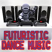 Futuristic Dance Music by Various Artists