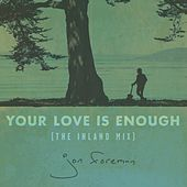 Your Love Is Enough (The Inland Mix) by Jon Foreman