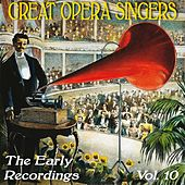 Great Opera Singers: The Early Recordings, Vol. 10 by Various Artists