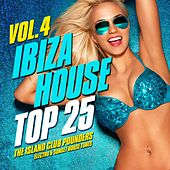 Ibiza House Top 25, Vol. 4 (The Island Club Pounders, Electro & Sunset House Tunes) by Various Artists