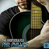 The Ever Soulful Phil Phillips by Phil Phillips