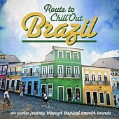 Route to Chill-Out Brasil (An Exotic Journey Through Tropical Smooth Sounds) by Various Artists