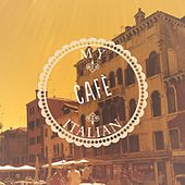 My Italian Cafe, Vol. 1 (Finest Coffee House Music) by Various Artists