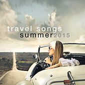 Travel Songs Summer 2015 by Various Artists