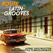 Route to Latin-Grooves (A Funky Juice Selection from Cuban Style to Brazilian Beats) by Various Artists