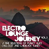 Electro Lounge Journey, Vol.  3 (A Fine Selection of Funky Juice Chill-Out and Laidback Tunes) by Various Artists