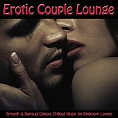 Erotic Couple Lounge (Smooth & Sensual Deluxe Chillout Music for Bedroom Lovers) by Various Artists