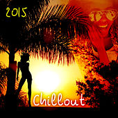 Chillout 2015 - Summertime Beach Party Electronic Music, Café Lounge to del Mar Ibiza the Classic Sunset Chill Out Session by Various Artists