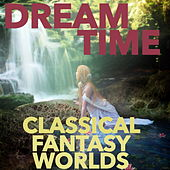 Dream Time: Classical Fantasy Worlds by Moscow Dream Orchestra