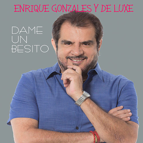 Dame un Besito by Enrique Gonzales y De Luxe